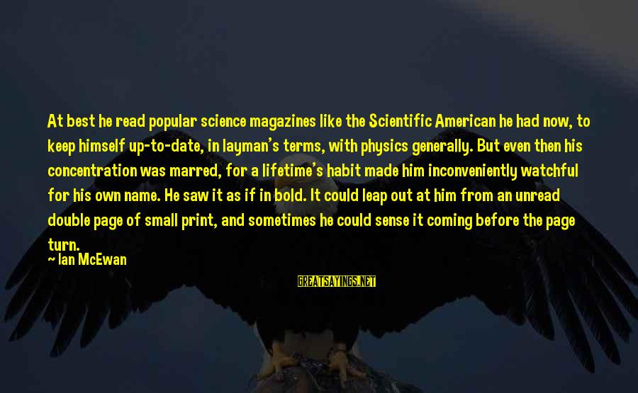 Layman's Sayings By Ian McEwan: At best he read popular science magazines like the Scientific American he had now, to