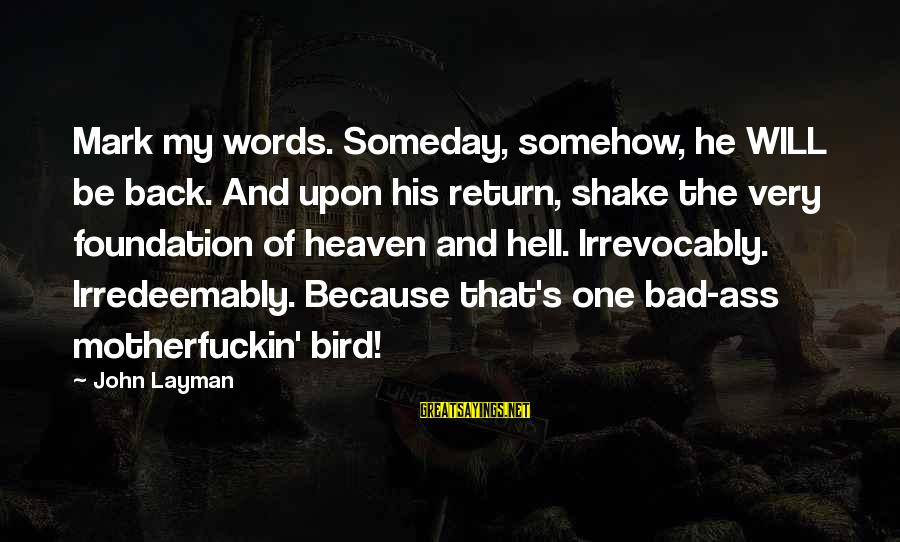 Layman's Sayings By John Layman: Mark my words. Someday, somehow, he WILL be back. And upon his return, shake the