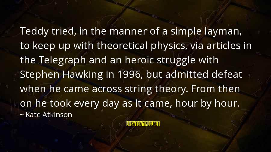 Layman's Sayings By Kate Atkinson: Teddy tried, in the manner of a simple layman, to keep up with theoretical physics,