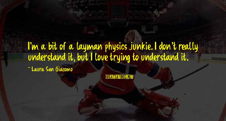Layman's Sayings By Laura San Giacomo: I'm a bit of a layman physics junkie. I don't really understand it, but I