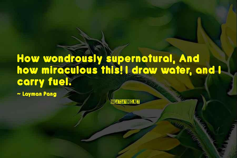 Layman's Sayings By Layman Pang: How wondrously supernatural, And how miraculous this! I draw water, and I carry fuel.