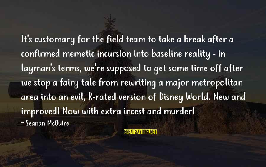 Layman's Sayings By Seanan McGuire: It's customary for the field team to take a break after a confirmed memetic incursion