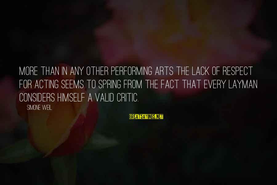 Layman's Sayings By Simone Weil: More than in any other performing arts the lack of respect for acting seems to