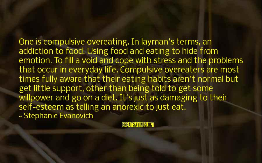 Layman's Sayings By Stephanie Evanovich: One is compulsive overeating. In layman's terms, an addiction to food. Using food and eating