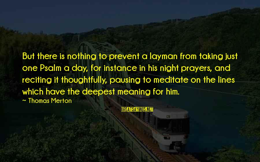 Layman's Sayings By Thomas Merton: But there is nothing to prevent a layman from taking just one Psalm a day,