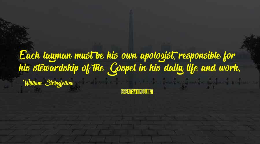 Layman's Sayings By William Stringfellow: Each layman must be his own apologist, responsible for his stewardship of the Gospel in