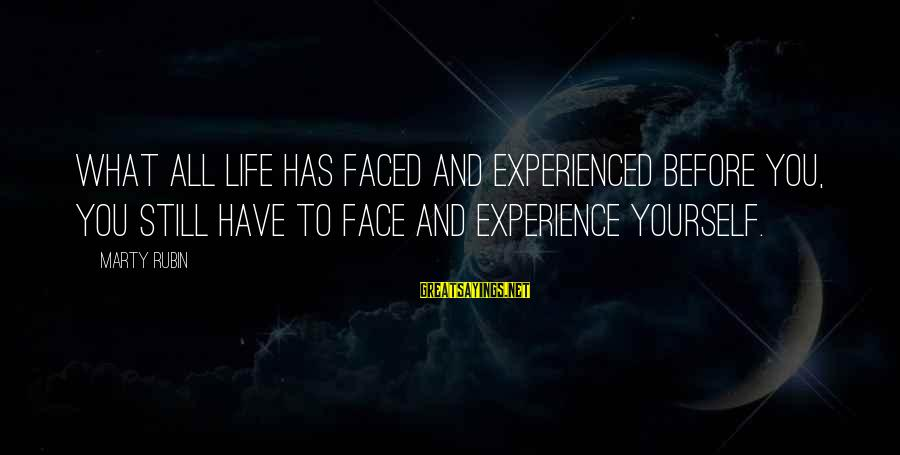 Lazar Wolf Sayings By Marty Rubin: What all life has faced and experienced before you, you still have to face and