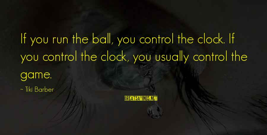 Lazar Wolf Sayings By Tiki Barber: If you run the ball, you control the clock. If you control the clock, you