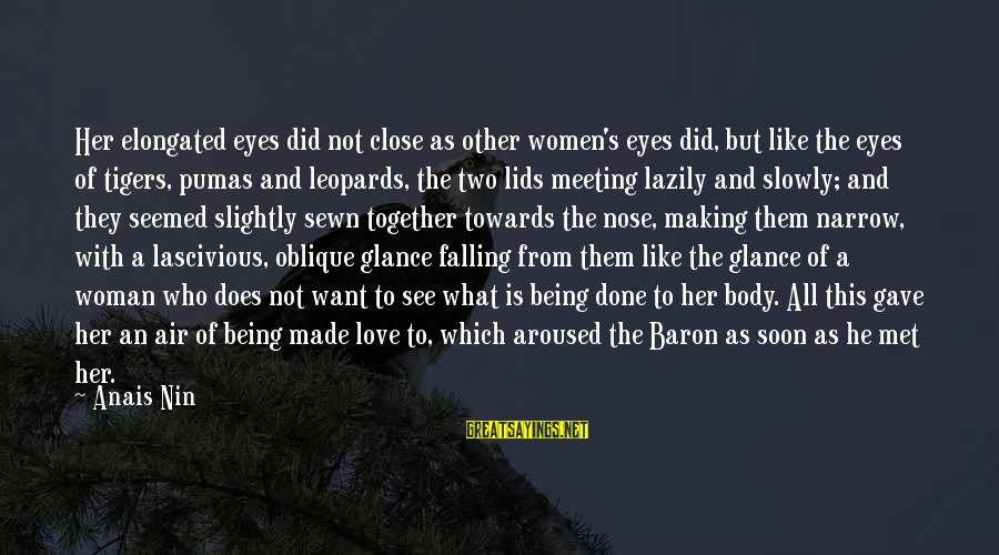 Lazily Sayings By Anais Nin: Her elongated eyes did not close as other women's eyes did, but like the eyes