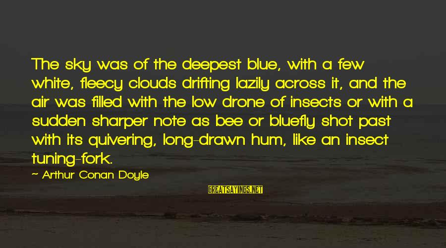 Lazily Sayings By Arthur Conan Doyle: The sky was of the deepest blue, with a few white, fleecy clouds drifting lazily