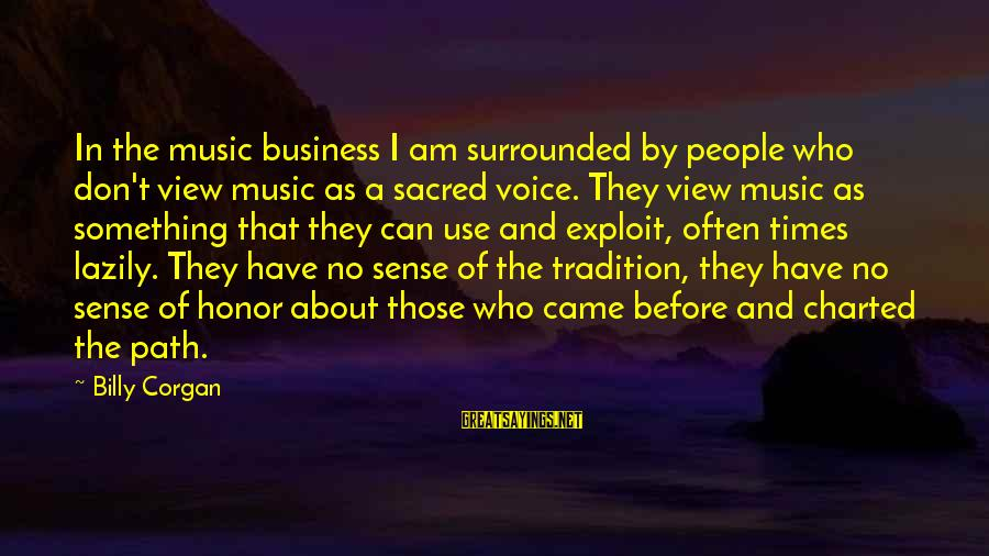 Lazily Sayings By Billy Corgan: In the music business I am surrounded by people who don't view music as a