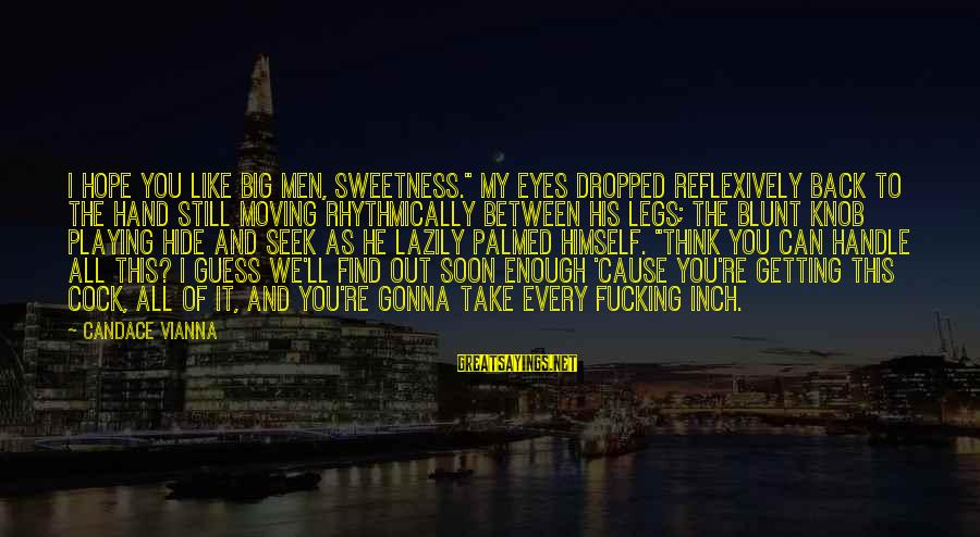 """Lazily Sayings By Candace Vianna: I hope you like big men, sweetness."""" My eyes dropped reflexively back to the hand"""
