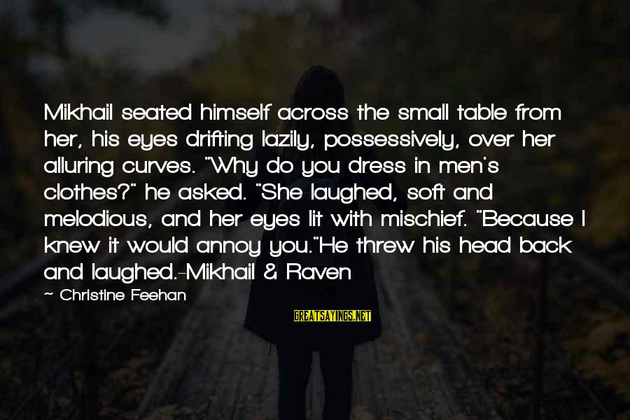 Lazily Sayings By Christine Feehan: Mikhail seated himself across the small table from her, his eyes drifting lazily, possessively, over