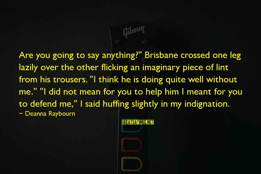 """Lazily Sayings By Deanna Raybourn: Are you going to say anything?"""" Brisbane crossed one leg lazily over the other flicking"""