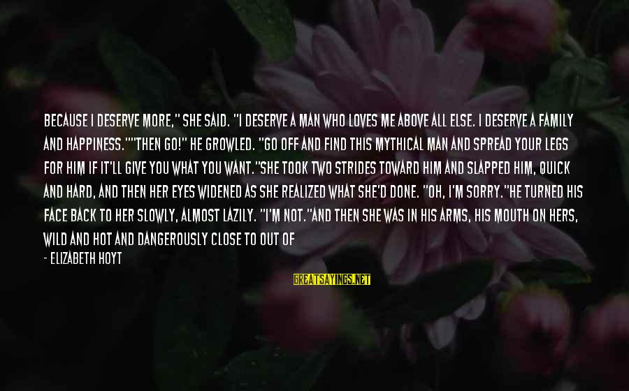 """Lazily Sayings By Elizabeth Hoyt: Because I deserve more,"""" she said. """"I deserve a man who loves me above all"""