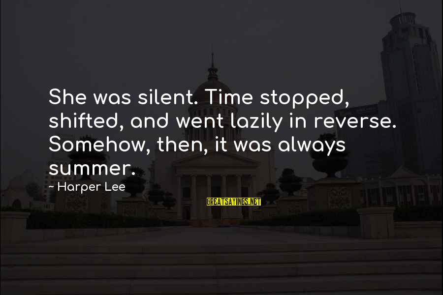 Lazily Sayings By Harper Lee: She was silent. Time stopped, shifted, and went lazily in reverse. Somehow, then, it was