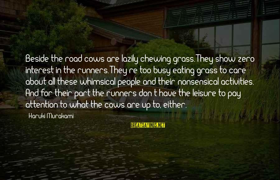 Lazily Sayings By Haruki Murakami: Beside the road cows are lazily chewing grass. They show zero interest in the runners.