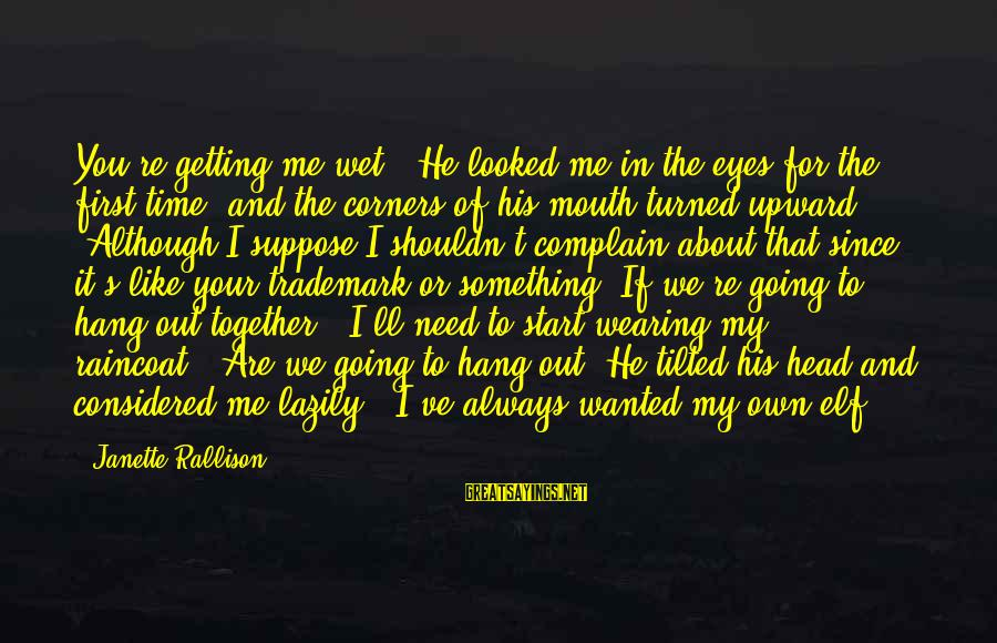 """Lazily Sayings By Janette Rallison: You're getting me wet."""" He looked me in the eyes for the first time, and"""