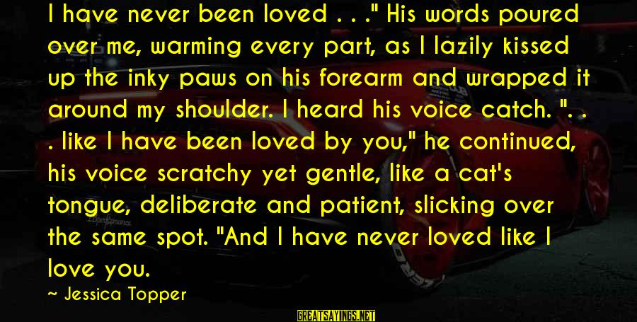 """Lazily Sayings By Jessica Topper: I have never been loved . . ."""" His words poured over me, warming every"""