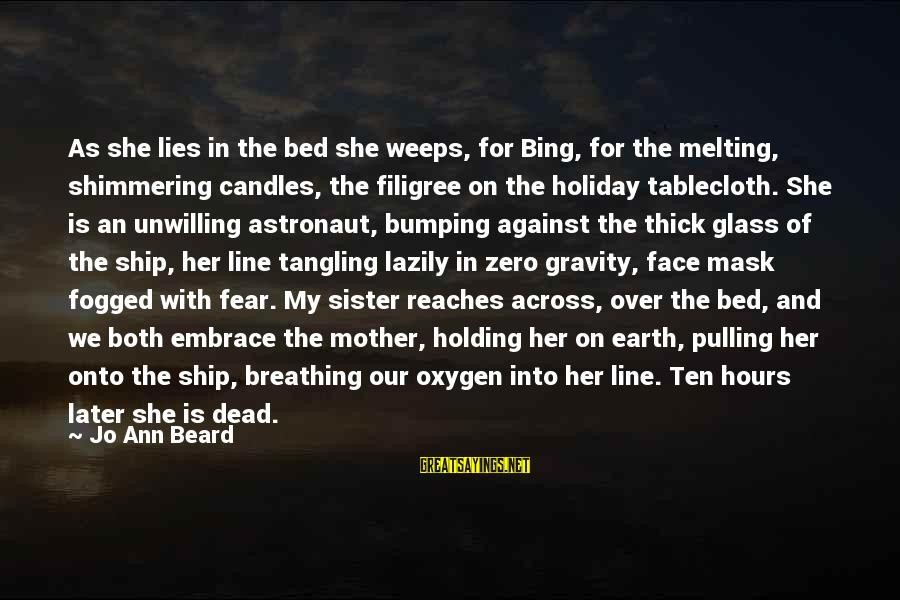 Lazily Sayings By Jo Ann Beard: As she lies in the bed she weeps, for Bing, for the melting, shimmering candles,