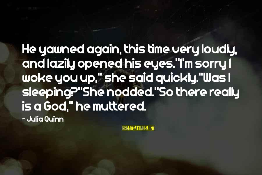 """Lazily Sayings By Julia Quinn: He yawned again, this time very loudly, and lazily opened his eyes.""""I'm sorry I woke"""