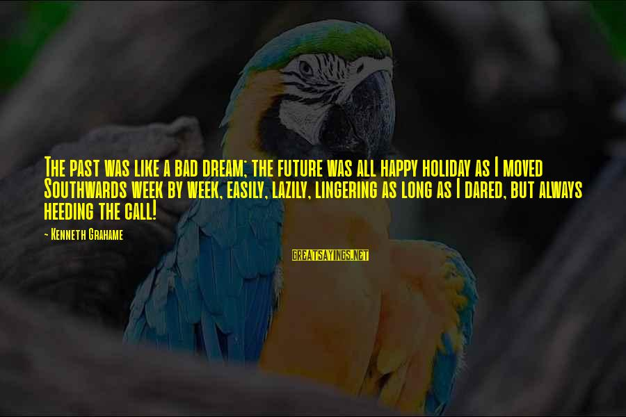 Lazily Sayings By Kenneth Grahame: The past was like a bad dream; the future was all happy holiday as I