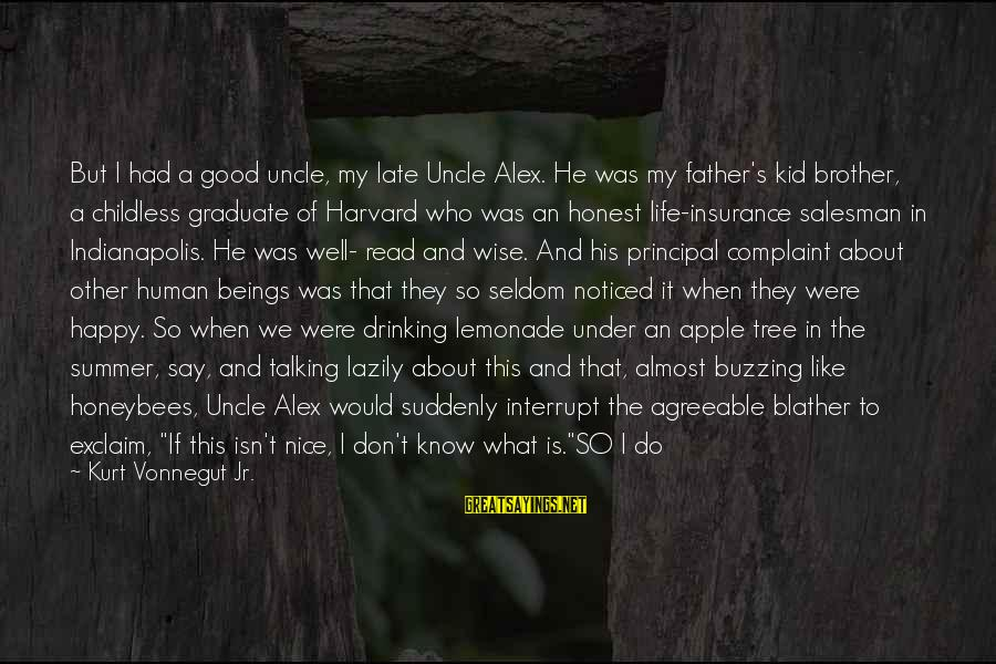 Lazily Sayings By Kurt Vonnegut Jr.: But I had a good uncle, my late Uncle Alex. He was my father's kid
