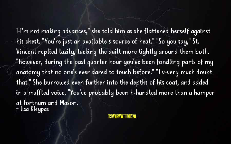 """Lazily Sayings By Lisa Kleypas: I-I'm not making advances,"""" she told him as she flattened herself against his chest. """"You're"""