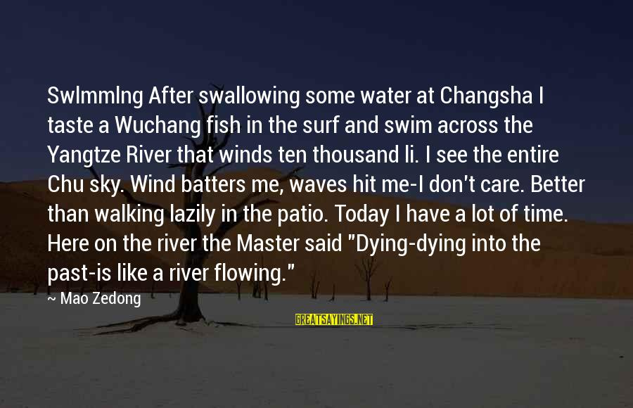 Lazily Sayings By Mao Zedong: Swlmmlng After swallowing some water at Changsha I taste a Wuchang fish in the surf