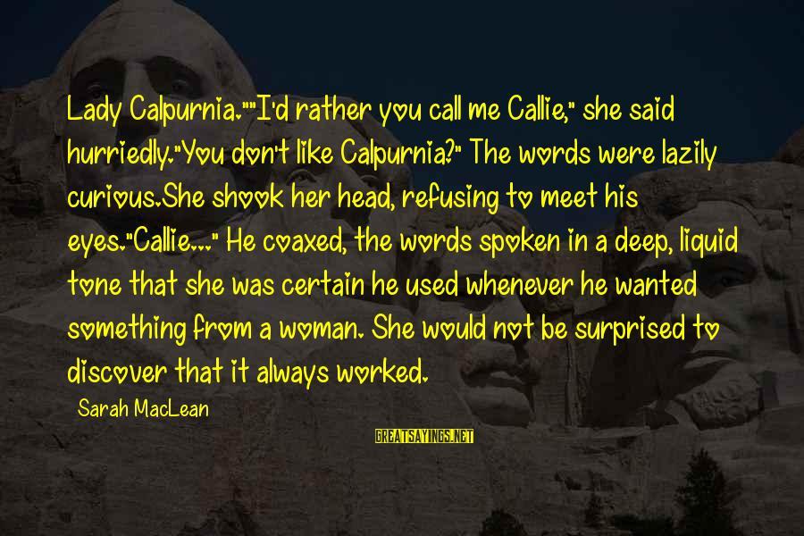 "Lazily Sayings By Sarah MacLean: Lady Calpurnia.""""I'd rather you call me Callie,"" she said hurriedly.""You don't like Calpurnia?"" The words"