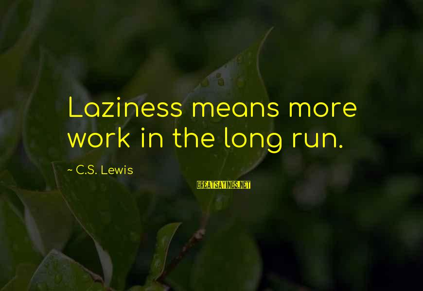 Laziness At Work Sayings By C.S. Lewis: Laziness means more work in the long run.
