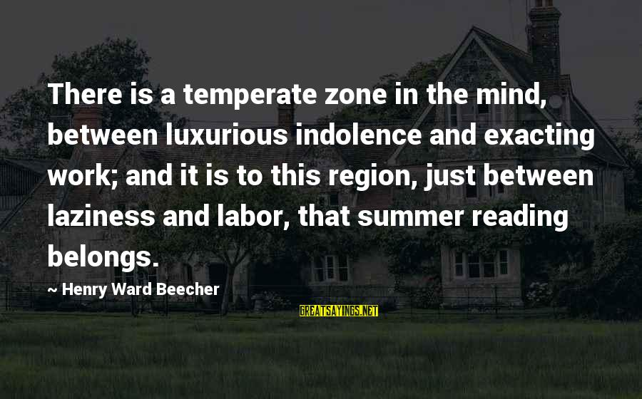 Laziness At Work Sayings By Henry Ward Beecher: There is a temperate zone in the mind, between luxurious indolence and exacting work; and