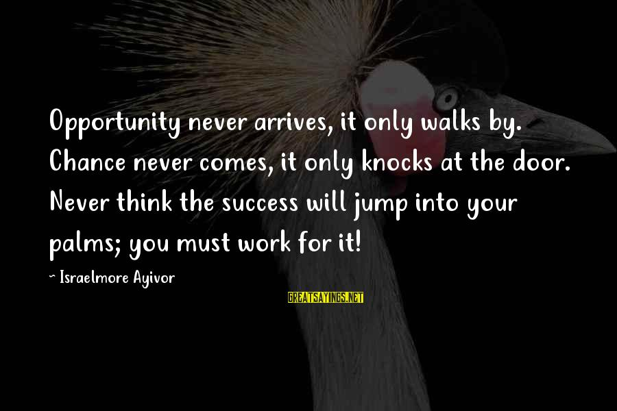 Laziness At Work Sayings By Israelmore Ayivor: Opportunity never arrives, it only walks by. Chance never comes, it only knocks at the