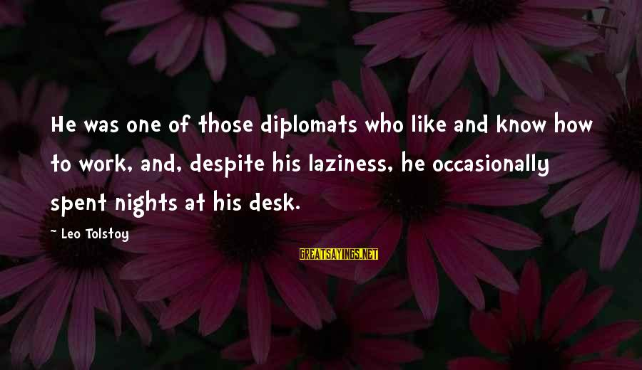 Laziness At Work Sayings By Leo Tolstoy: He was one of those diplomats who like and know how to work, and, despite