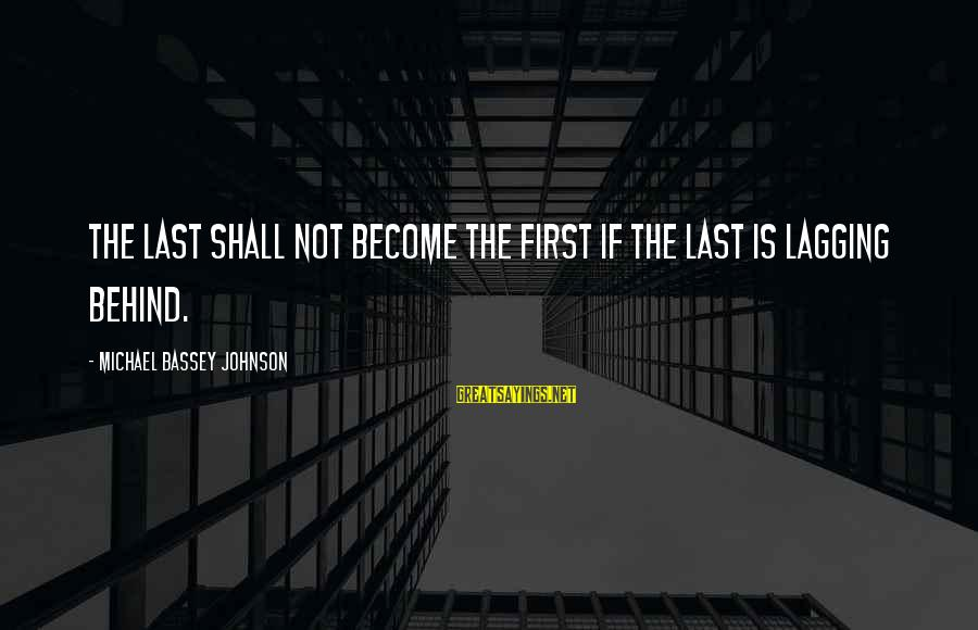 Laziness At Work Sayings By Michael Bassey Johnson: The last shall not become the first if the last is lagging behind.