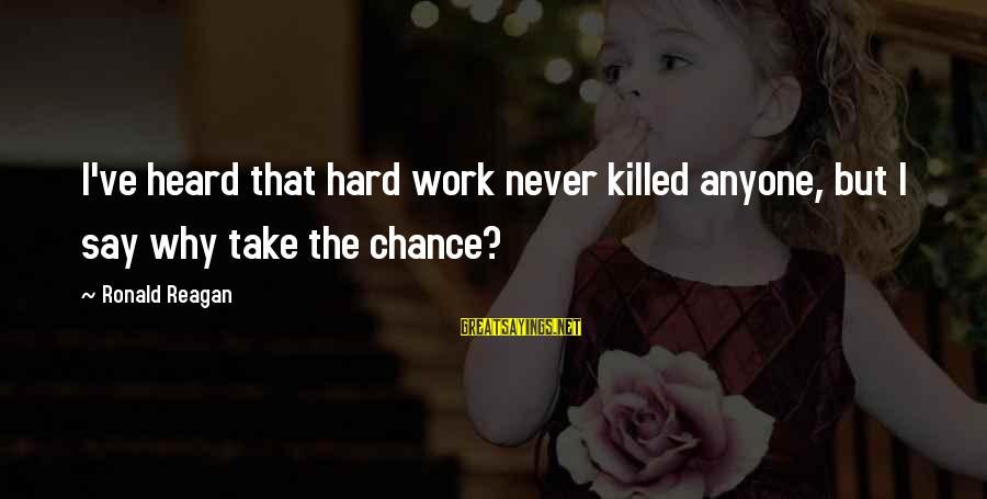 Laziness At Work Sayings By Ronald Reagan: I've heard that hard work never killed anyone, but I say why take the chance?