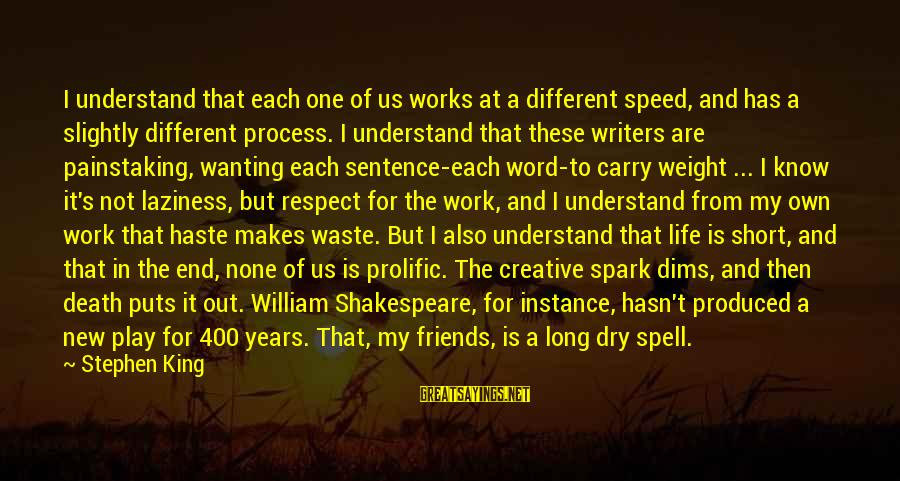 Laziness At Work Sayings By Stephen King: I understand that each one of us works at a different speed, and has a