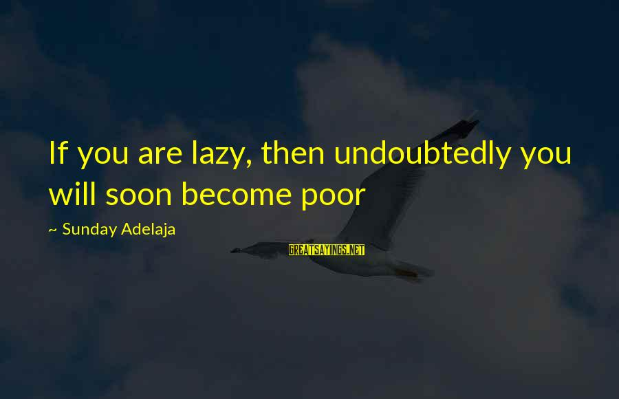 Laziness At Work Sayings By Sunday Adelaja: If you are lazy, then undoubtedly you will soon become poor