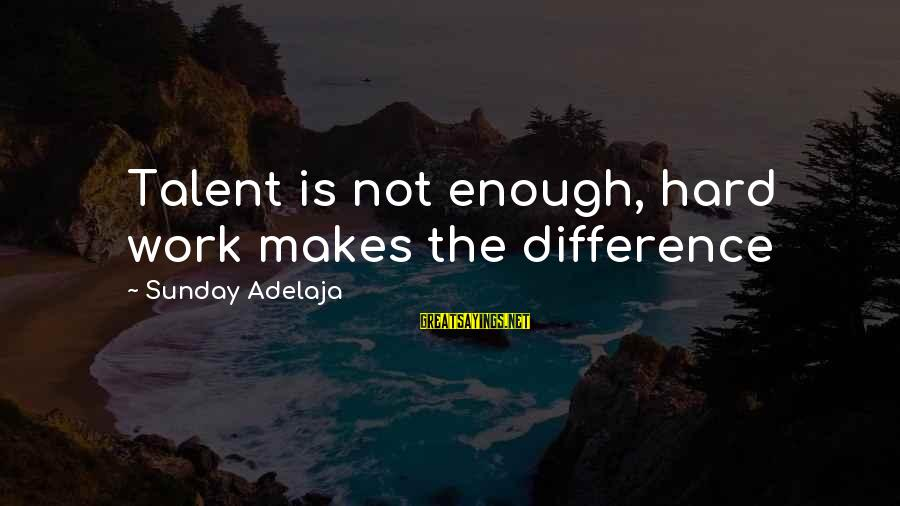 Laziness At Work Sayings By Sunday Adelaja: Talent is not enough, hard work makes the difference