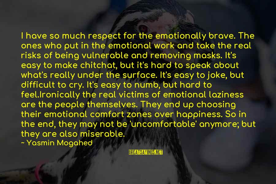 Laziness At Work Sayings By Yasmin Mogahed: I have so much respect for the emotionally brave. The ones who put in the