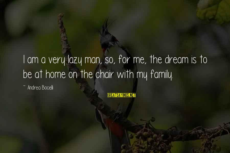 Lazy Man's Sayings By Andrea Bocelli: I am a very lazy man, so, for me, the dream is to be at