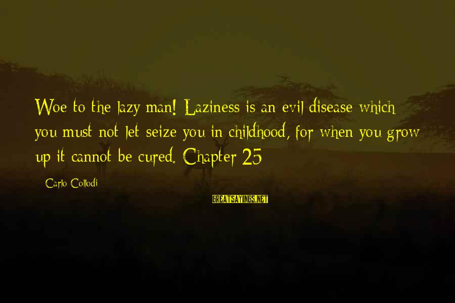 Lazy Man's Sayings By Carlo Collodi: Woe to the lazy man! Laziness is an evil disease which you must not let