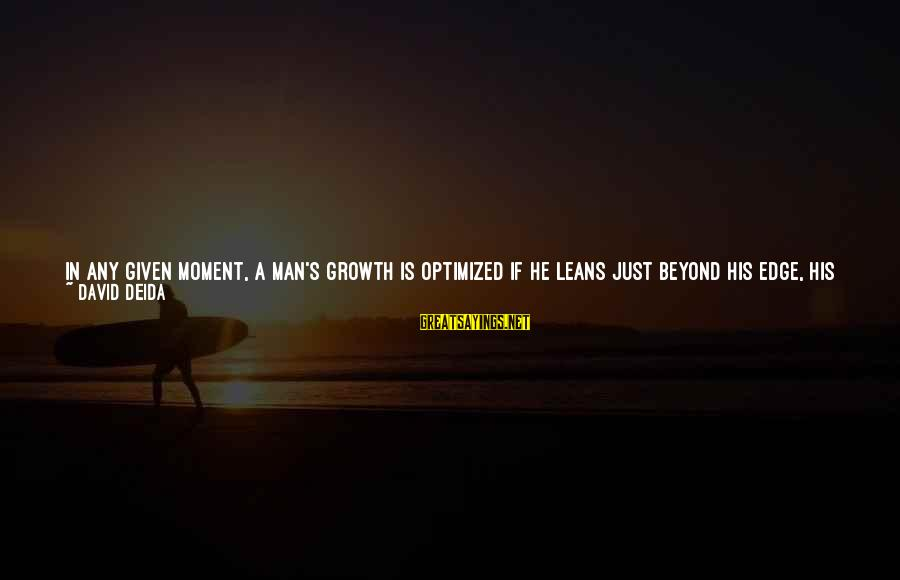 Lazy Man's Sayings By David Deida: In any given moment, a man's growth is optimized if he leans just beyond his