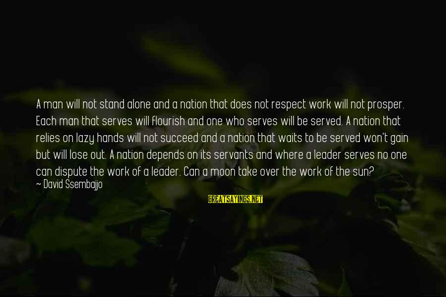 Lazy Man's Sayings By David Ssembajjo: A man will not stand alone and a nation that does not respect work will