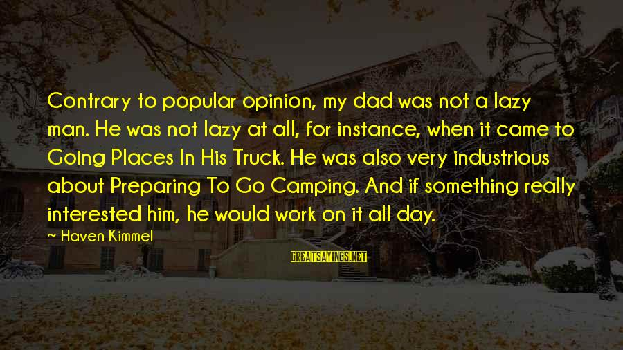 Lazy Man's Sayings By Haven Kimmel: Contrary to popular opinion, my dad was not a lazy man. He was not lazy