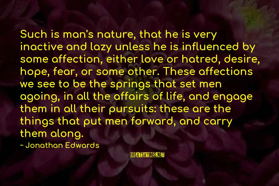 Lazy Man's Sayings By Jonathan Edwards: Such is man's nature, that he is very inactive and lazy unless he is influenced