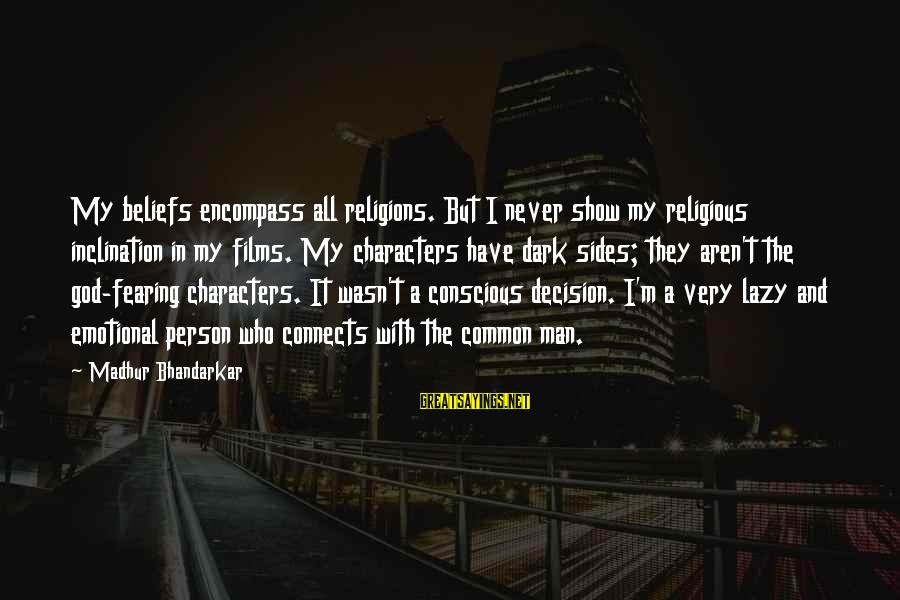 Lazy Man's Sayings By Madhur Bhandarkar: My beliefs encompass all religions. But I never show my religious inclination in my films.