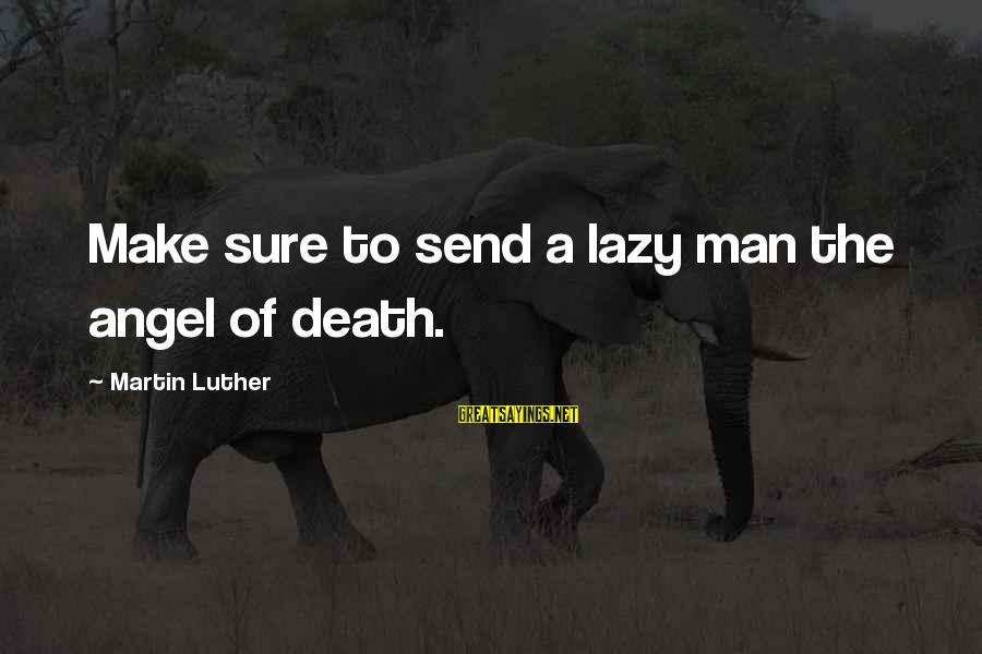 Lazy Man's Sayings By Martin Luther: Make sure to send a lazy man the angel of death.