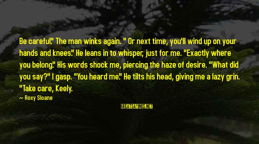 """Lazy Man's Sayings By Roxy Sloane: Be careful."""" The man winks again. """" Or next time, you'll wind up on your"""