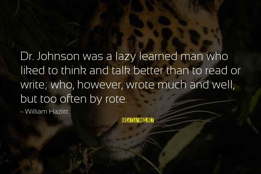 Lazy Man's Sayings By William Hazlitt: Dr. Johnson was a lazy learned man who liked to think and talk better than